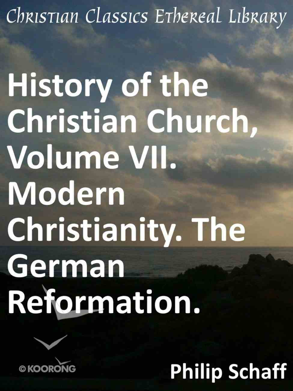 Modern Christianity. the German Reformation. (#07 in History Of The Christian Church Series) eBook