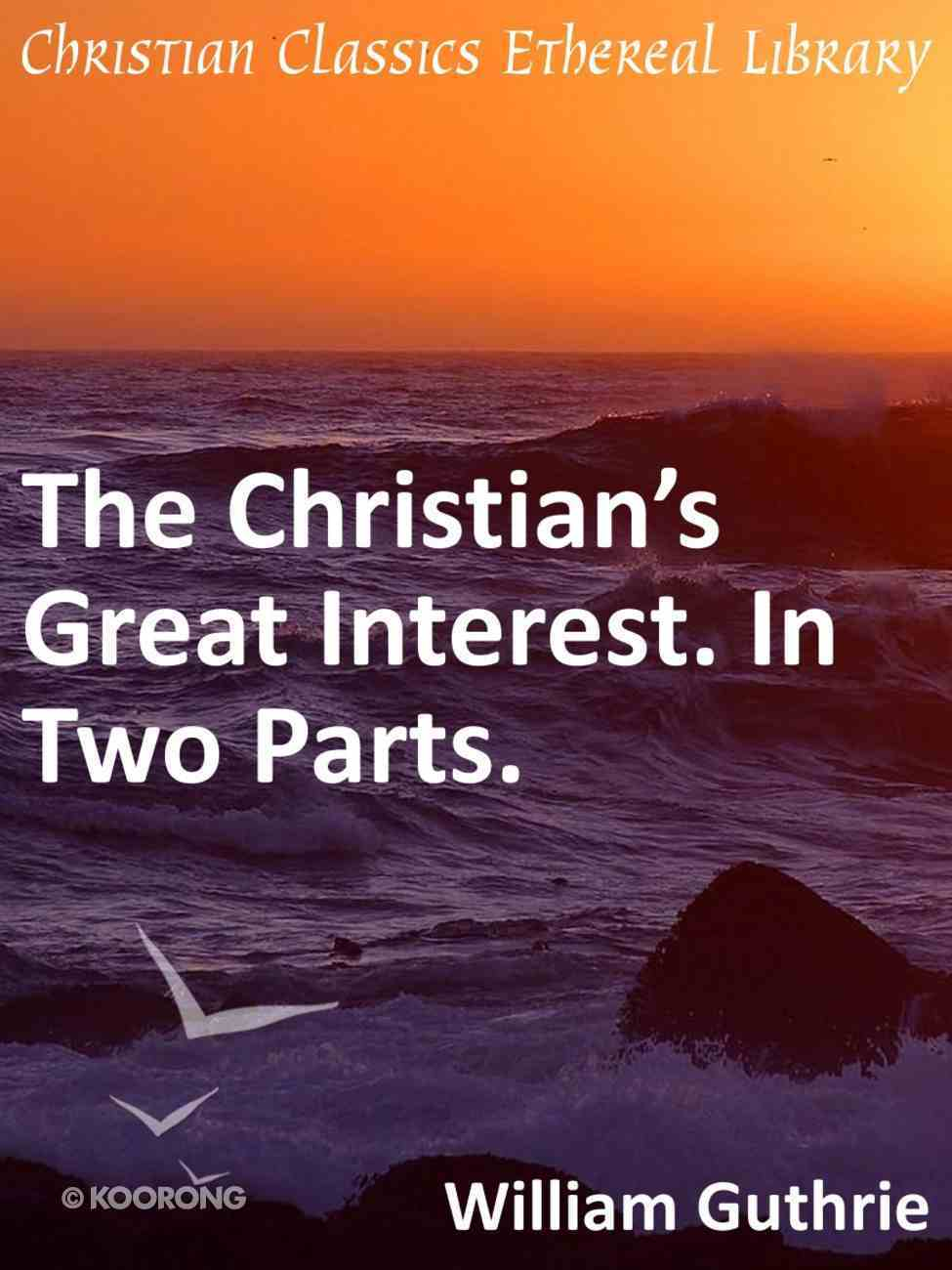 Christian's Great Interest. in Two Parts. eBook