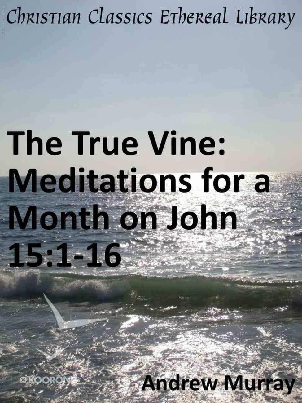 True Vine: Meditations For a Month on John 15:1-16 eBook
