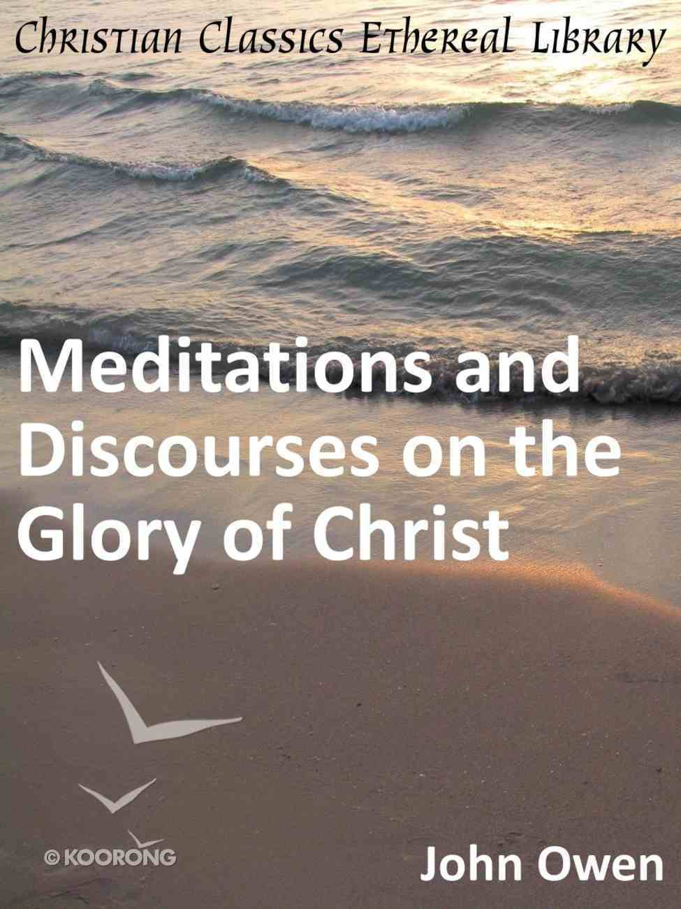 Meditations and Discourses on the Glory of Christ eBook