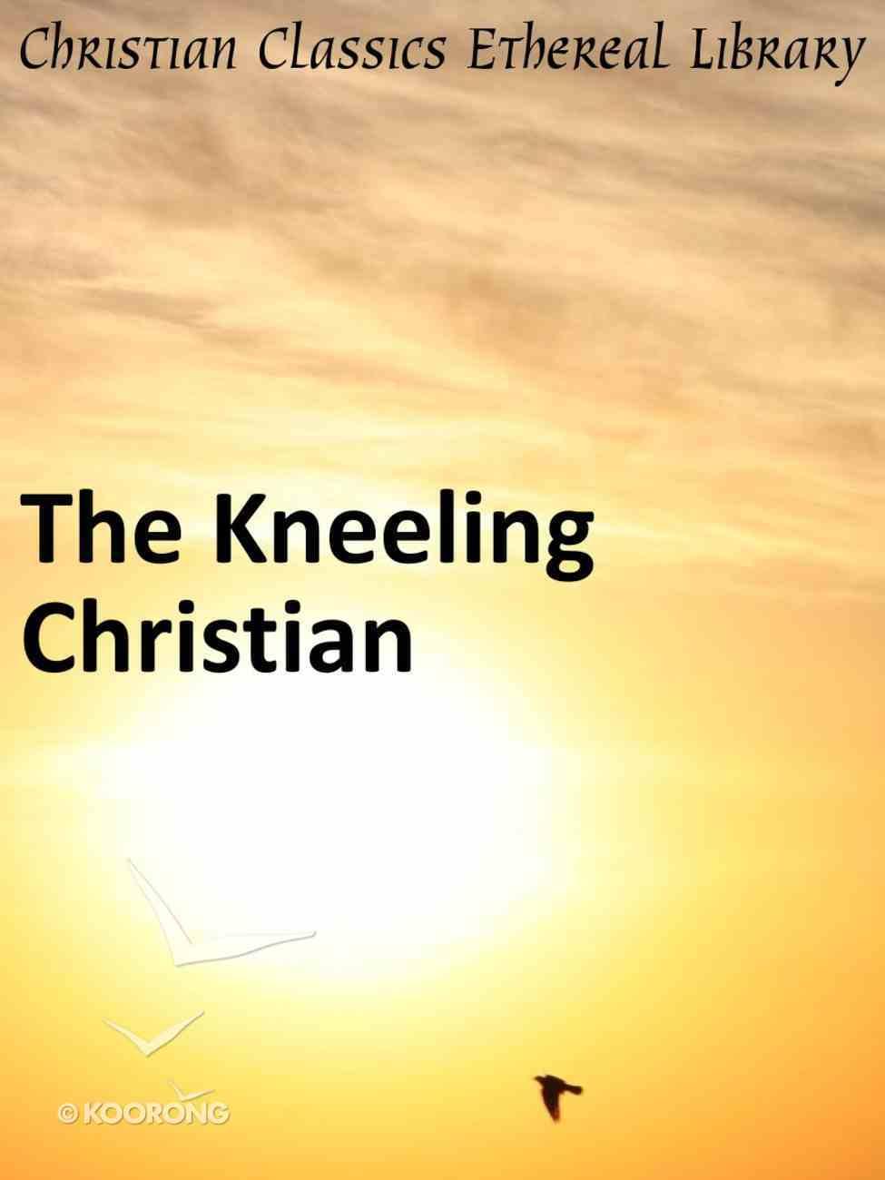 The Kneeling Christian eBook