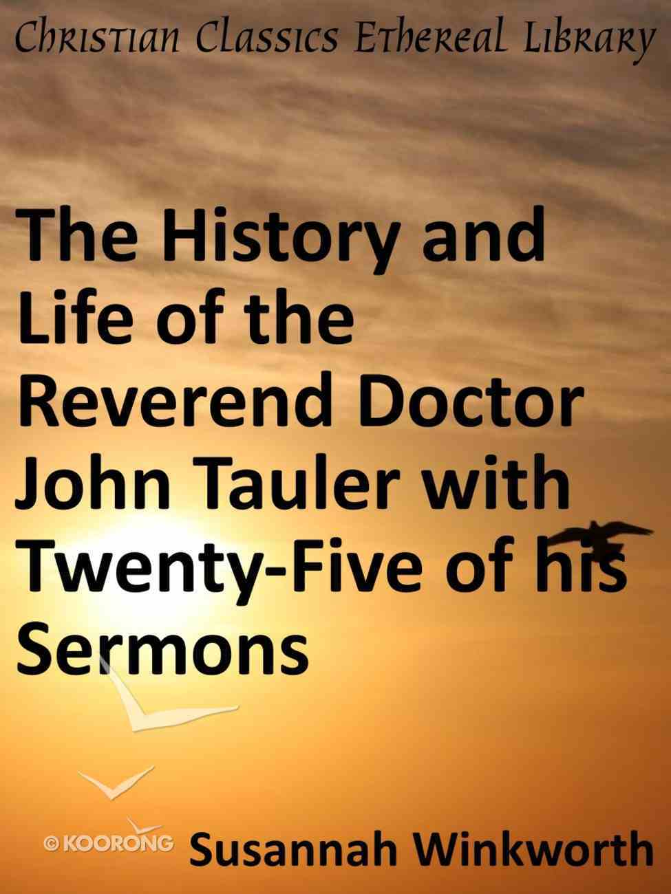 History and Life of the Reverend Doctor John Tauler With Twenty-Five of His Sermons eBook