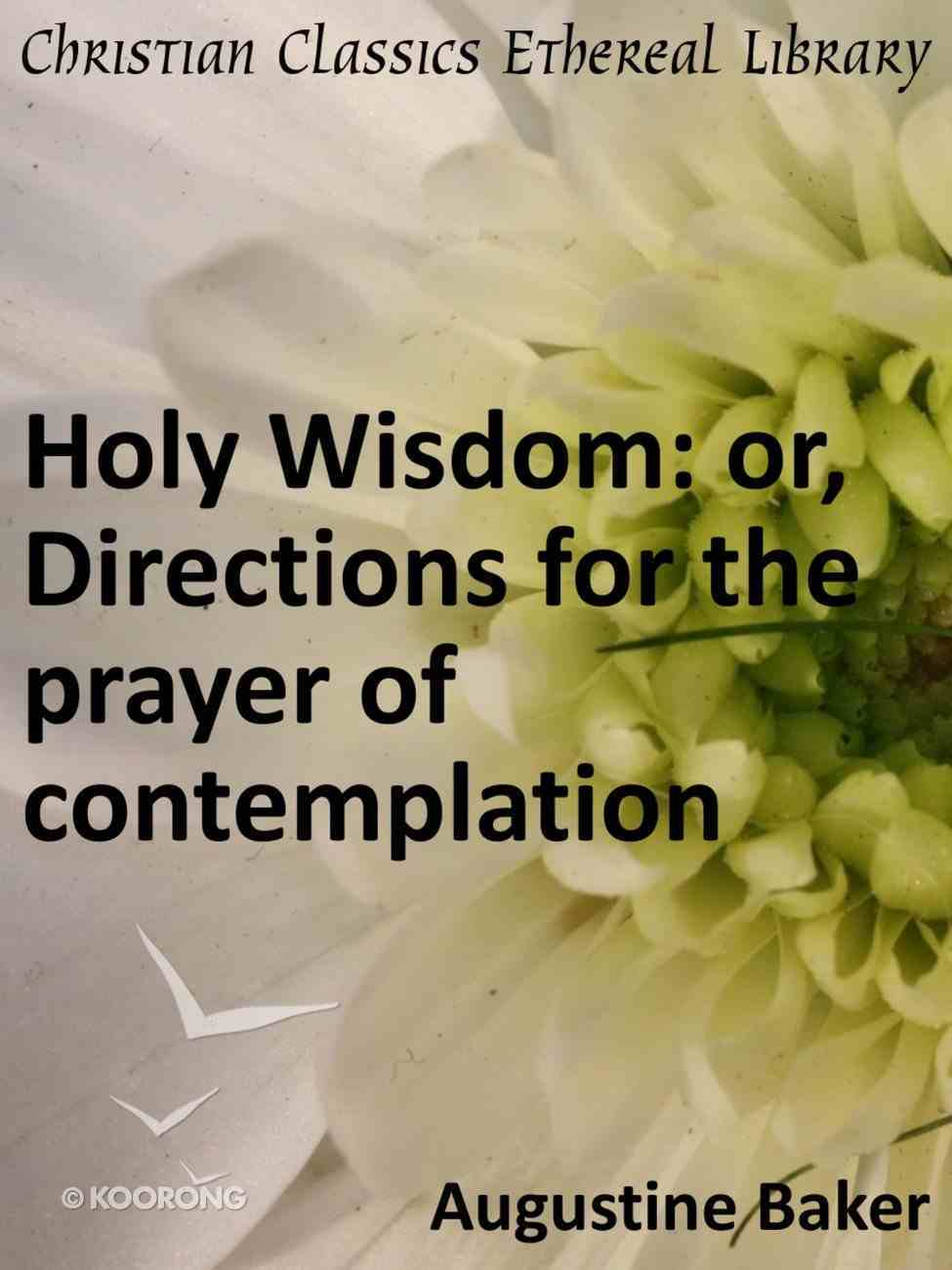 Holy Wisdom: Or, Directions For the Prayer of Contemplation eBook