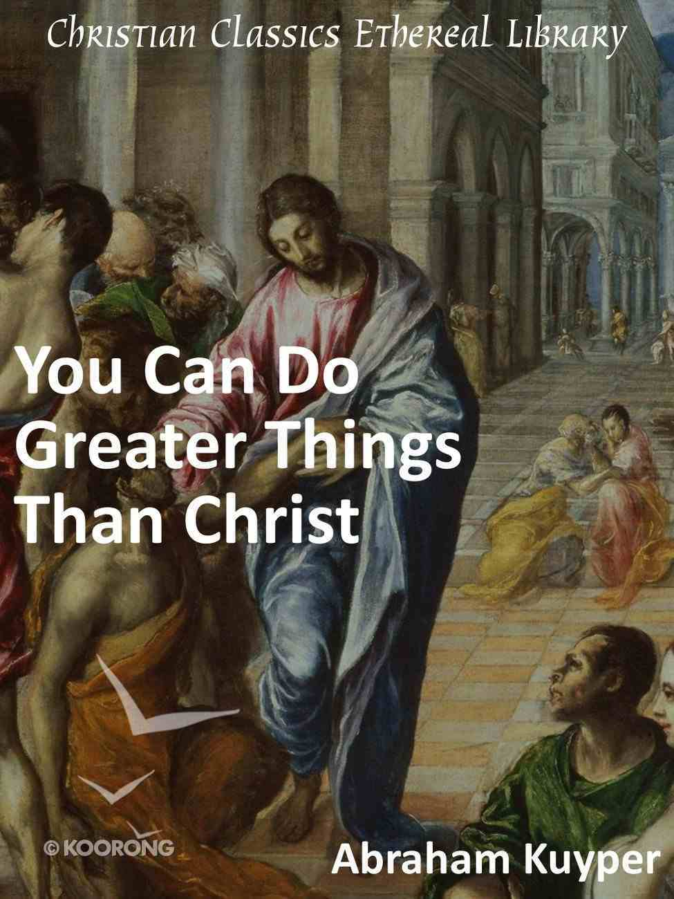You Can Do Greater Things Than Christ eBook