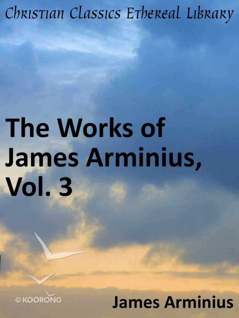 Works of James Arminius (Vol 3) eBook