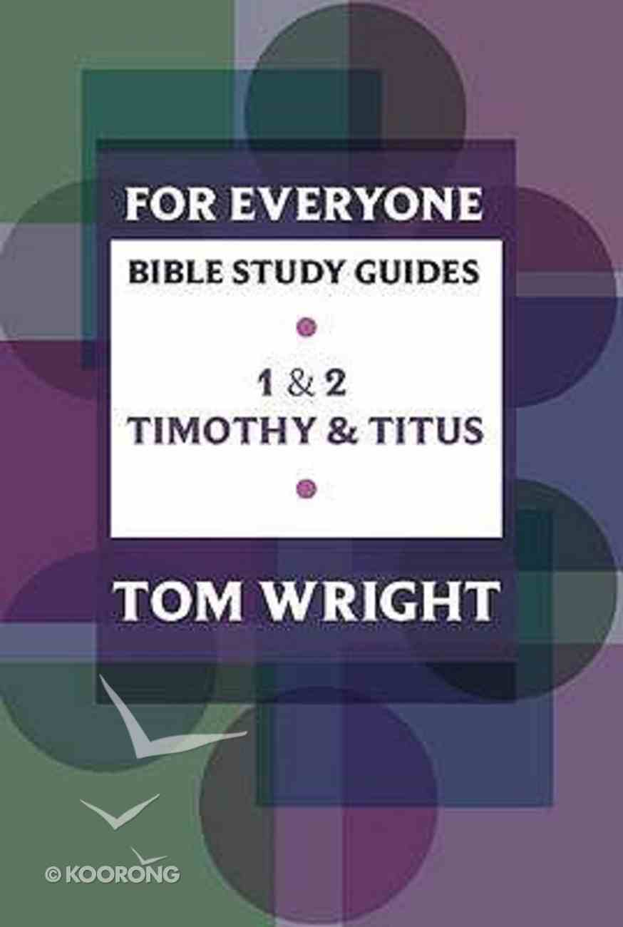 1 & 2 Timothy and Titus (N.t Wright For Everyone Bible Study Guide Series) Paperback