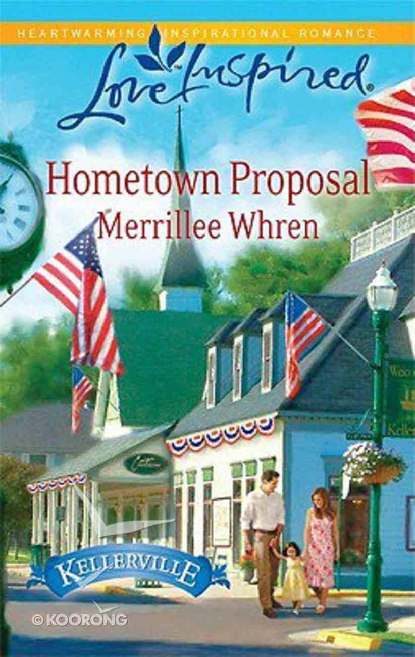 Hometown Proposal (Kellerville) (Love Inspired Series) Mass Market