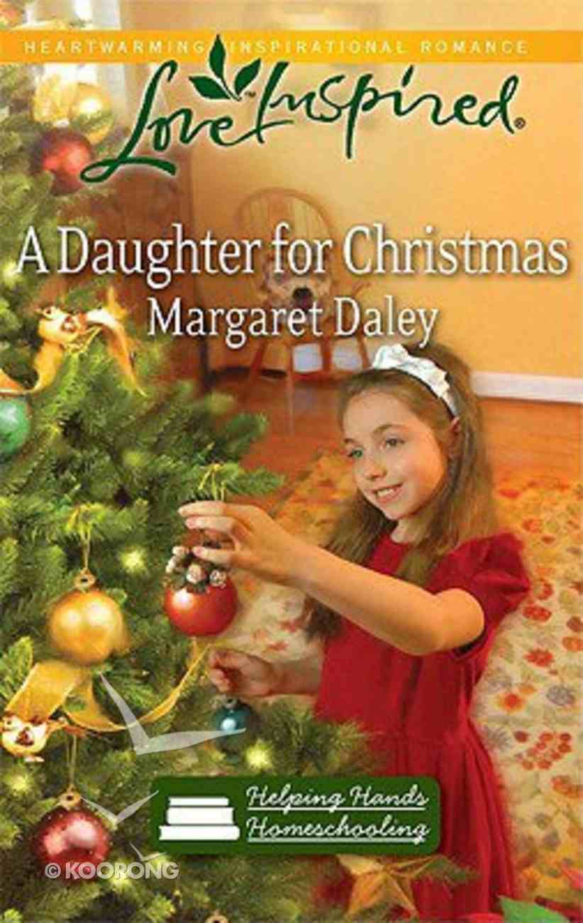 A Daughter For Christmas (Helping Hands Homeschooling) (Love Inspired Series) Mass Market