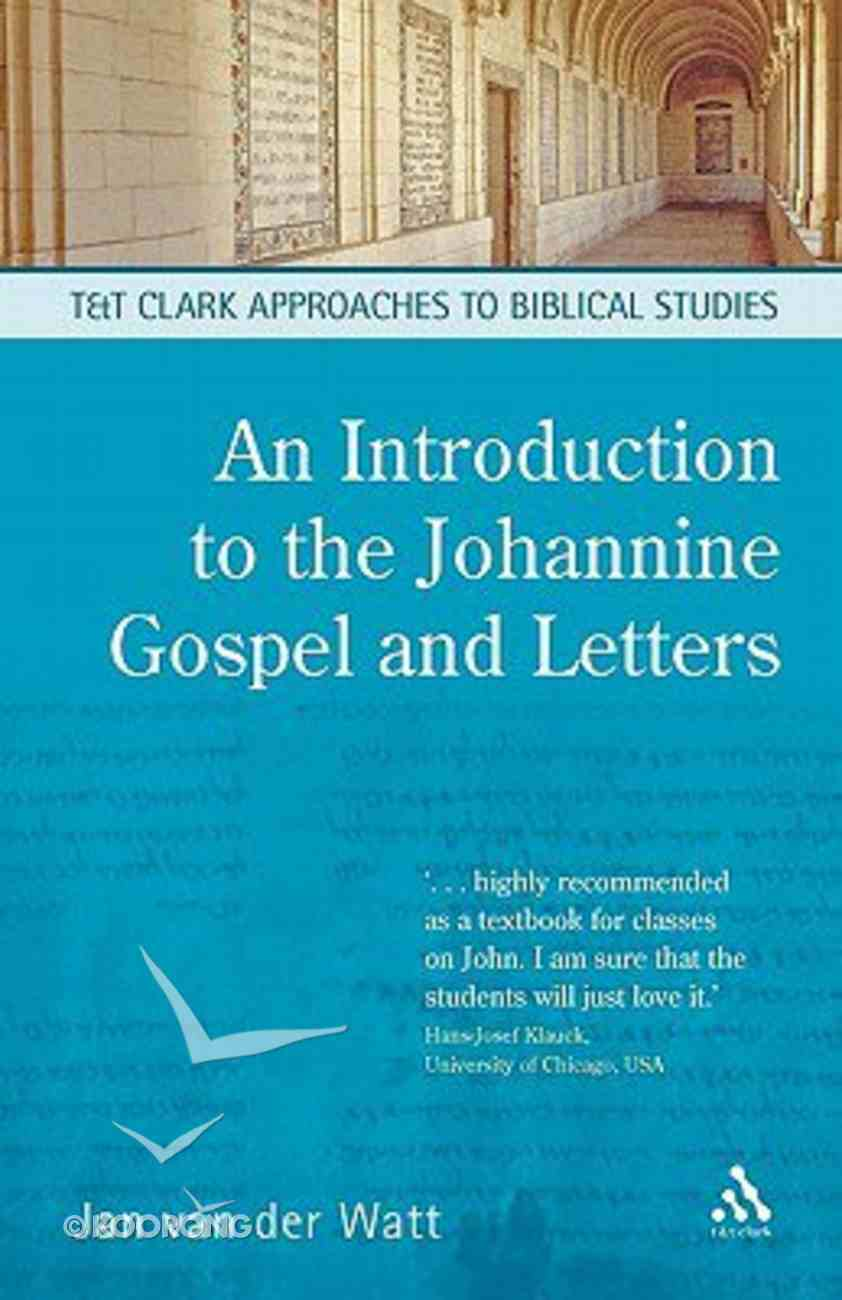 An Introduction to the Johannine Gospel and Letters (T&t Clark Approaches To Biblical Studies Series) Paperback
