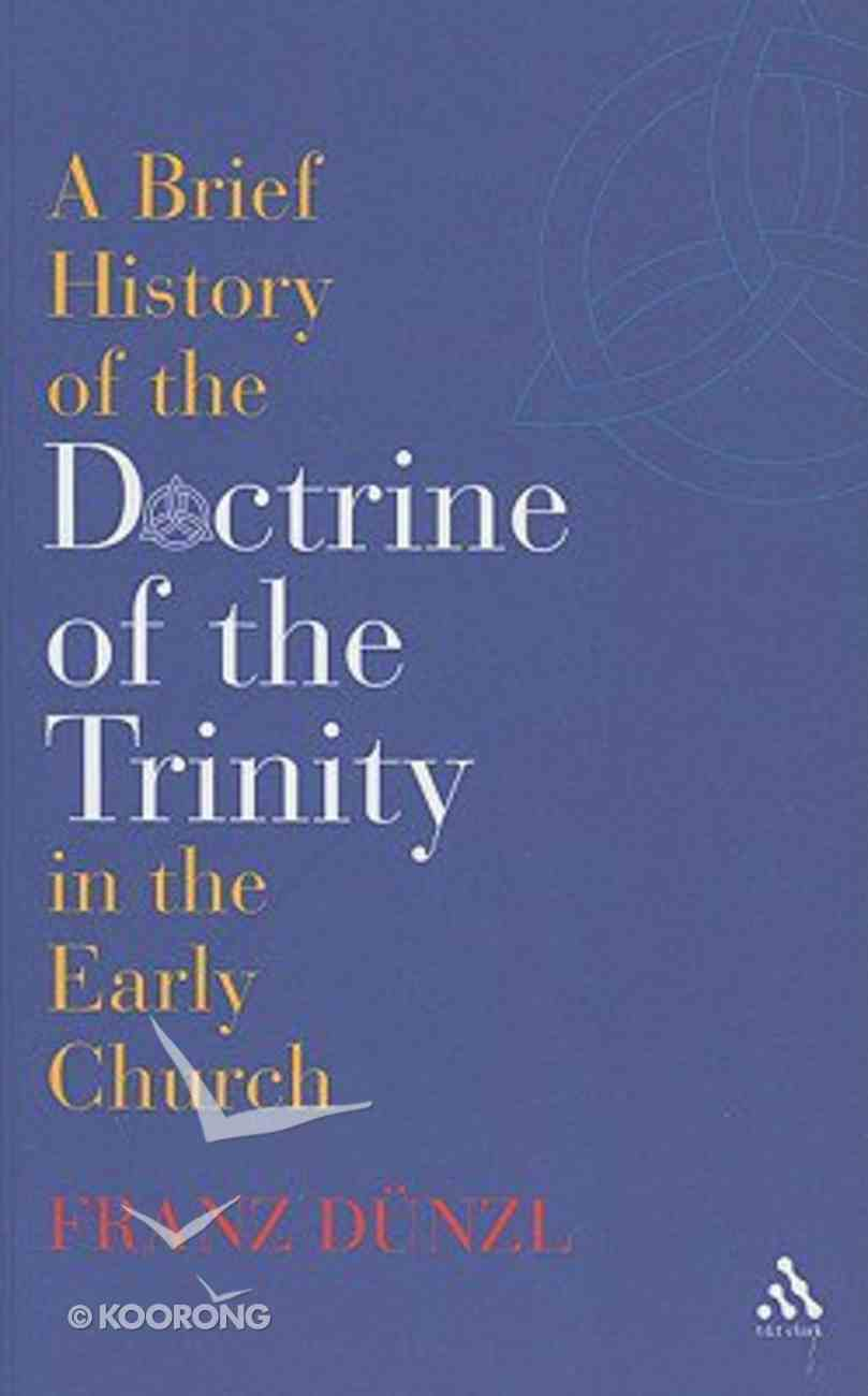A Brief History of the Doctrine of the Trinity in the Early Church Paperback