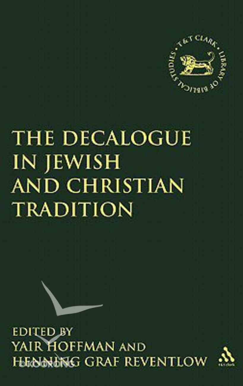 The Decalogue in Jewish and Christian Tradition (Library Of Hebrew Bible/old Testament Studies Series) Hardback