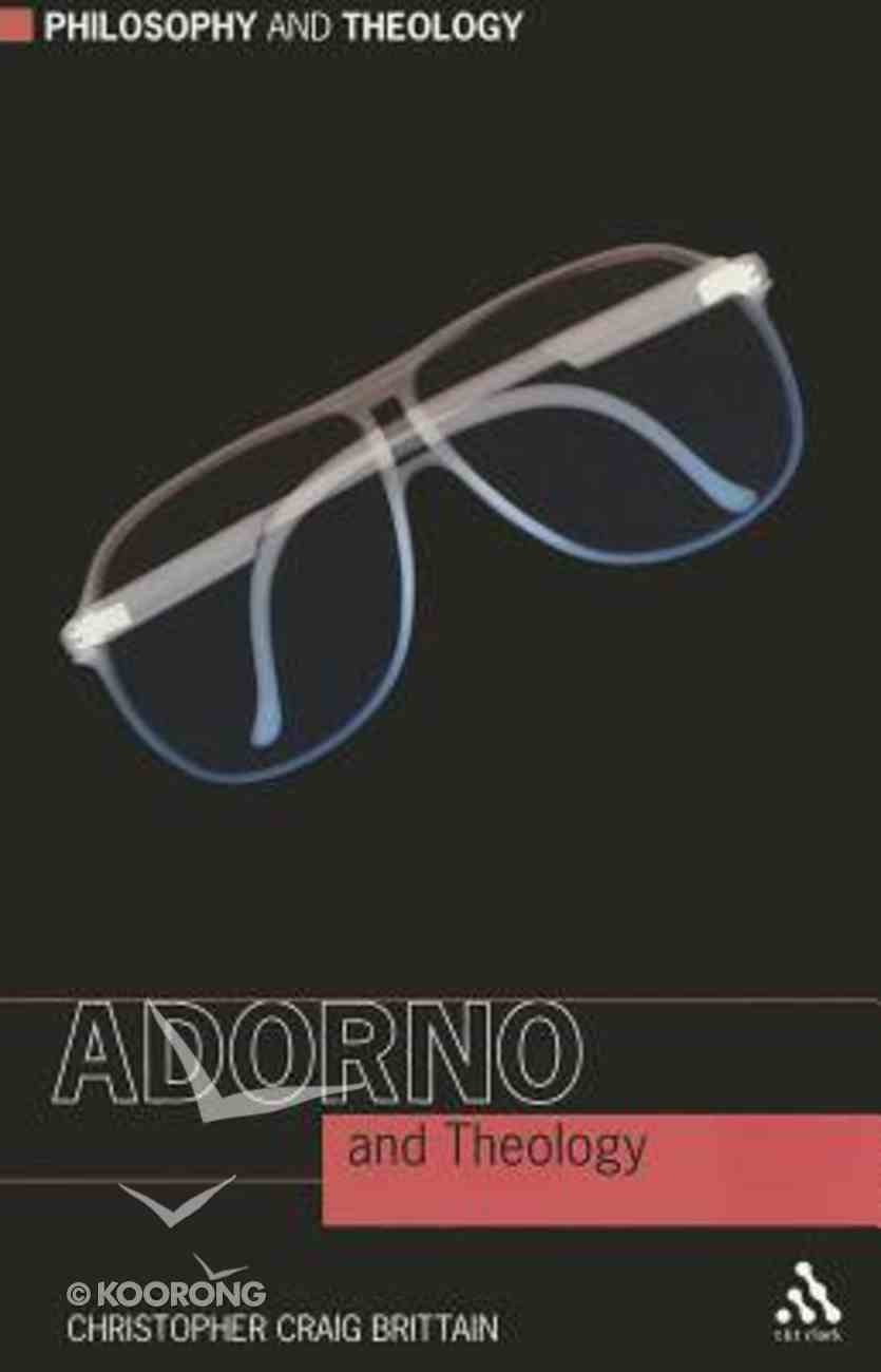 Adorno and Theology (Philosophy And Theology Series) Paperback