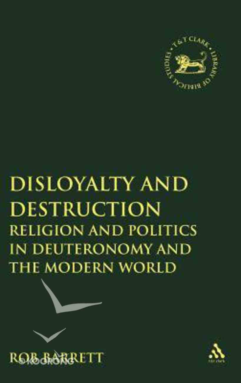 Disloyalty and Destruction (Library Of Hebrew Bible/old Testament Studies Series) Hardback