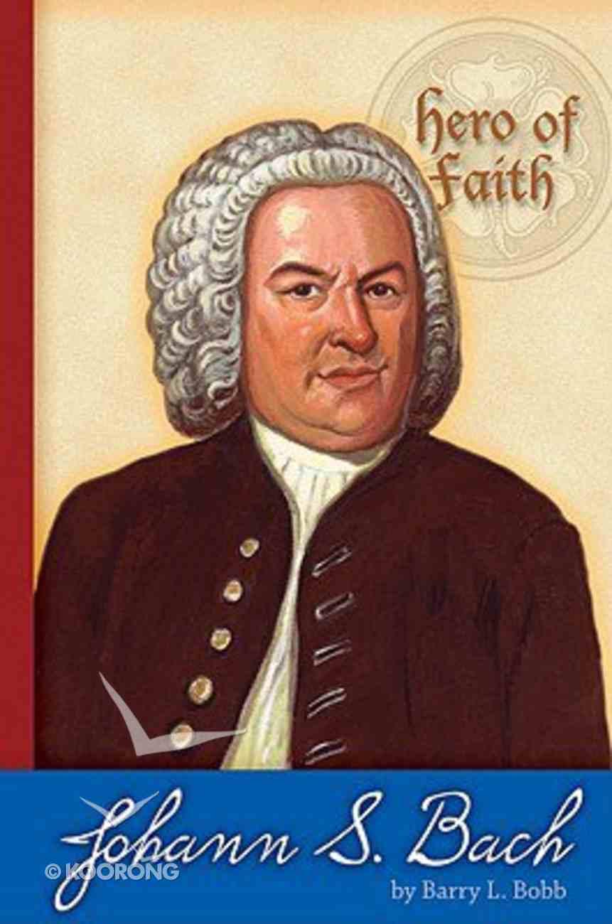 Johann S. Bach (Hero Of Faith Series) Paperback