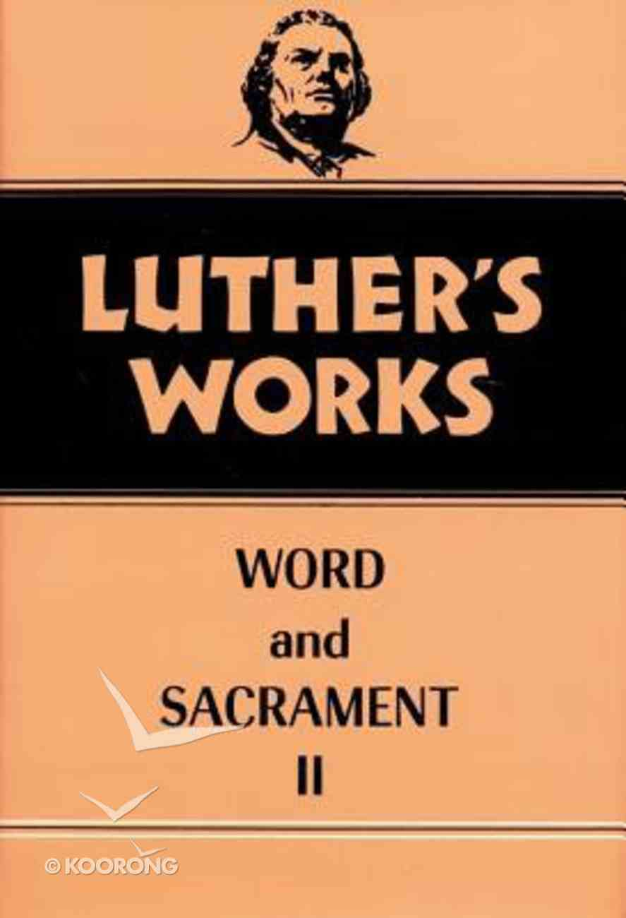 Word & Sacrament 2 (#36 in Luther's Works Series) Hardback