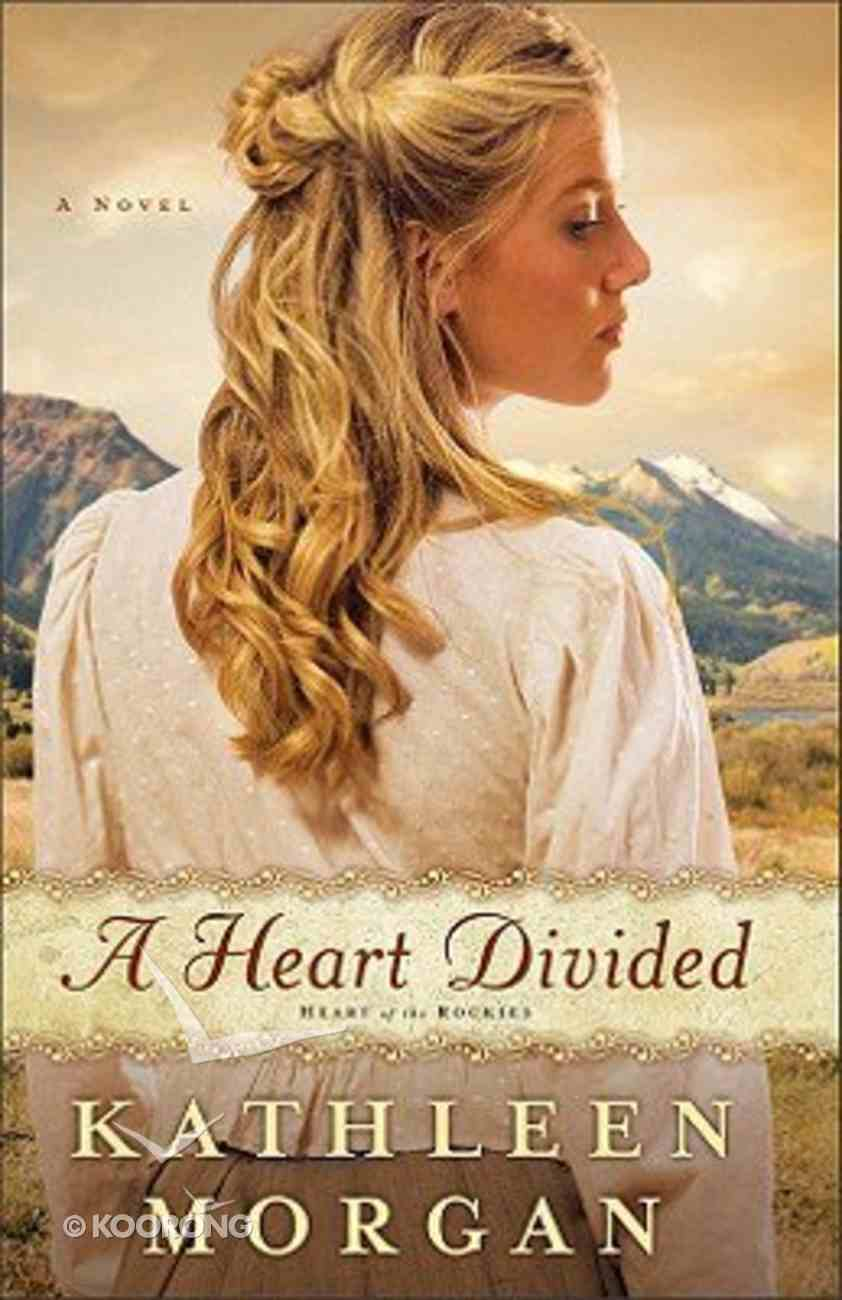 A Heart Divided (#01 in Heart Of The Rockies Series) Paperback