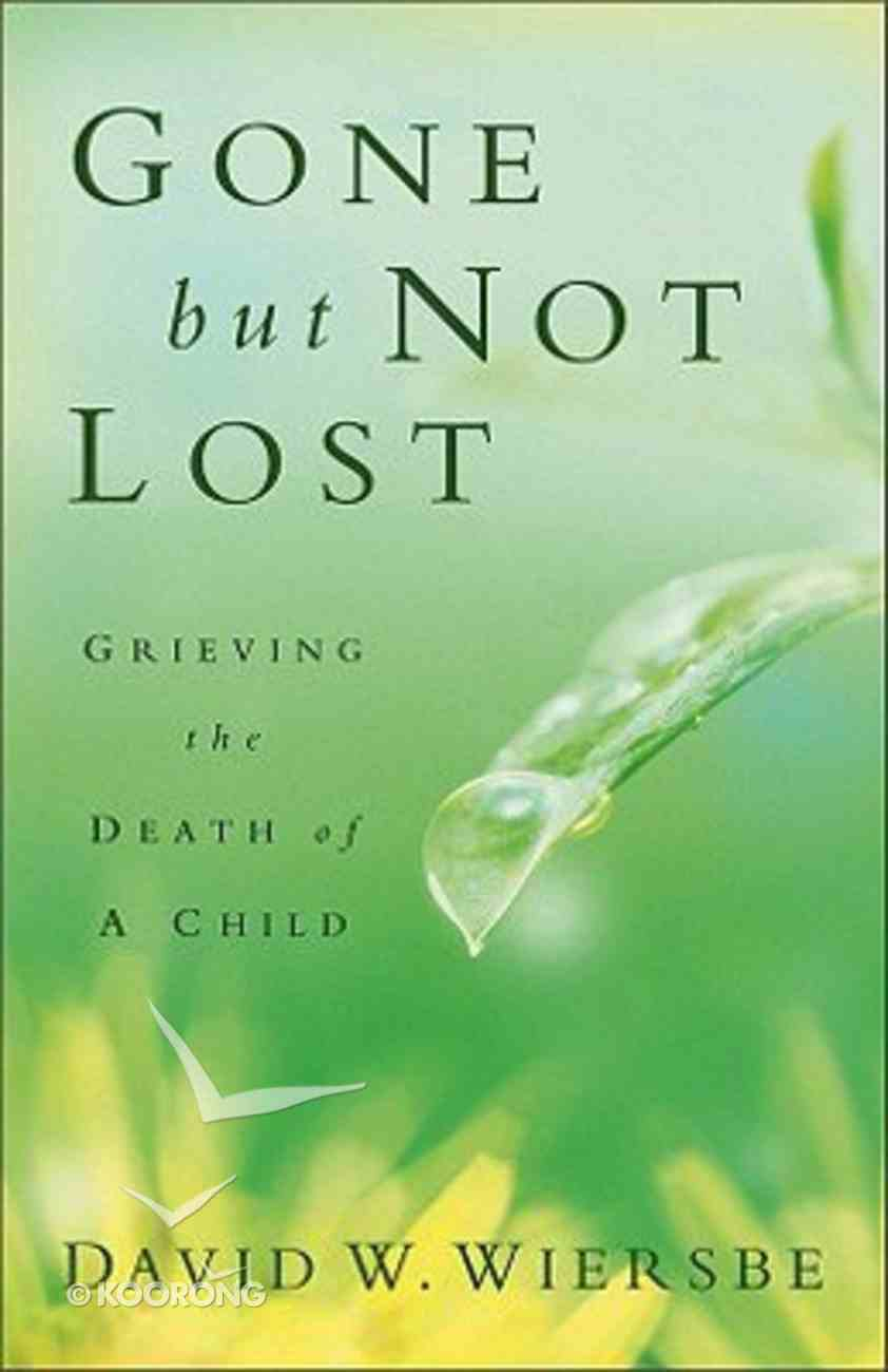 Gone But Not Lost: Grieving the Death of a Child Paperback