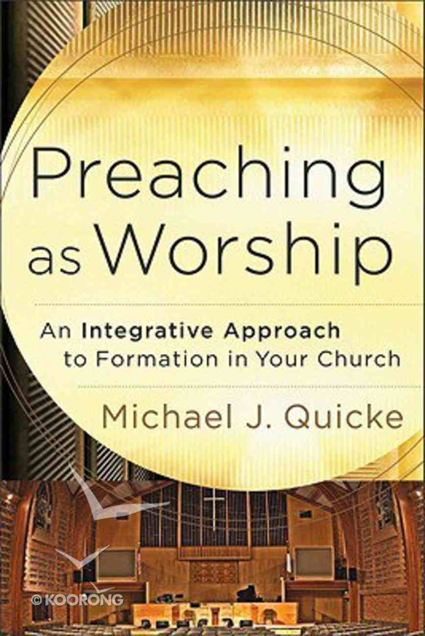 Preaching as Worship: An Integrative Approach to Formation in Your Church Paperback