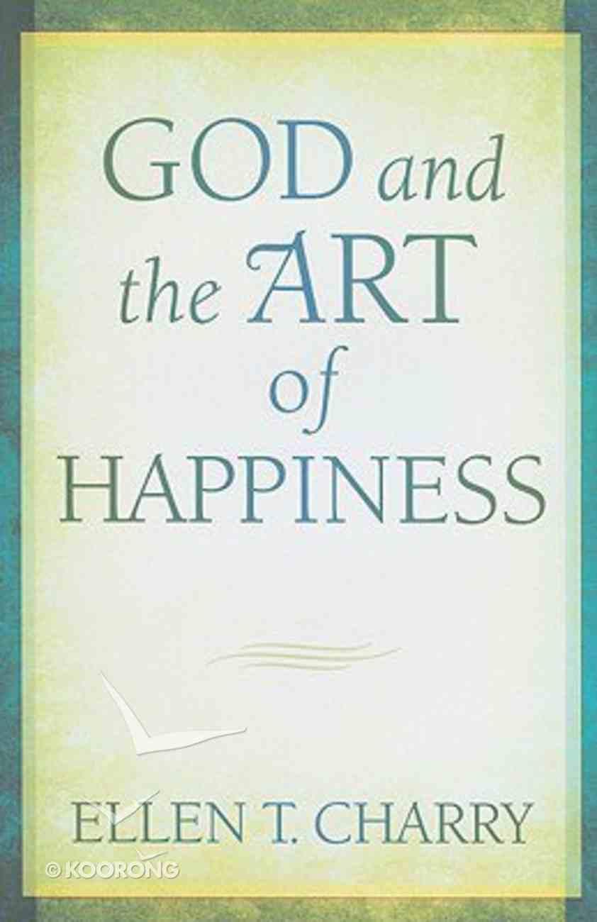 God and the Art of Happiness Hardback