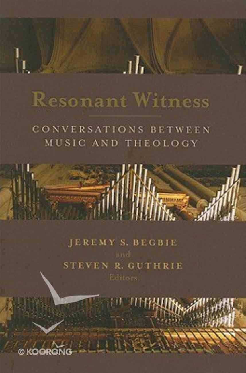 Resonant Witness: Conversation Between Music and Theology Paperback