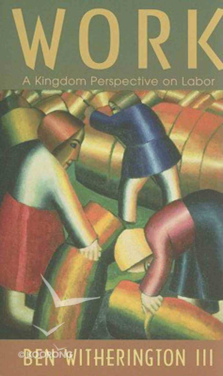 Work: A Kingdom Perspective on Labor Paperback