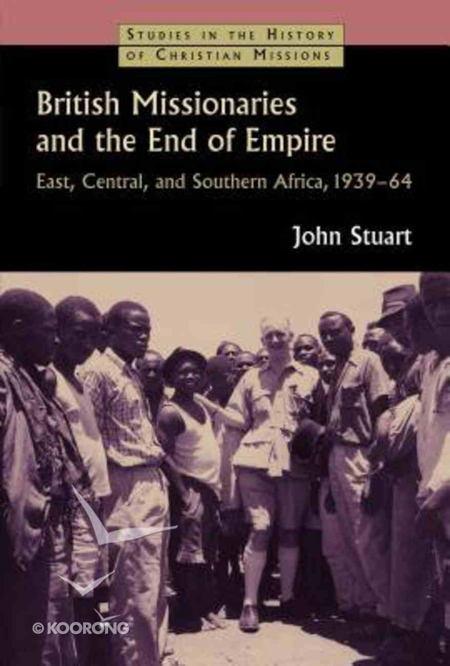 British Missionaries and the End of Empire Paperback
