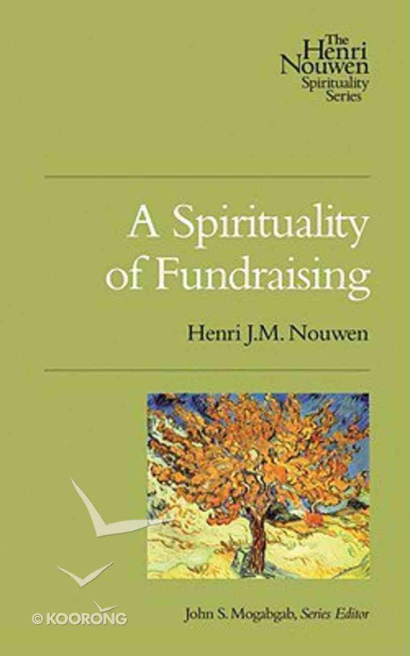 Henri Nouwen Spirituality: A Spirituality of Fundraising Paperback