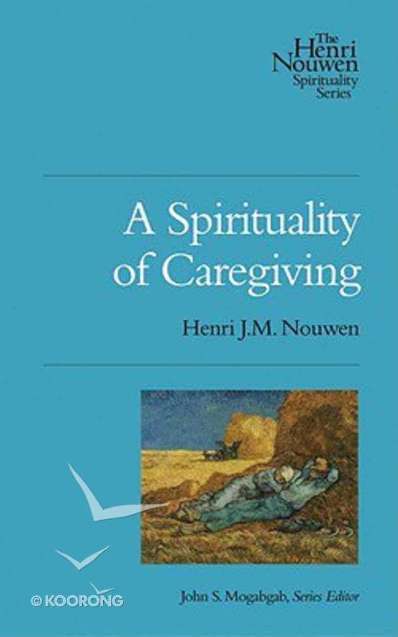 A Spirituality of Caregiving (The Henri Nouwen Spirituality Series) Paperback