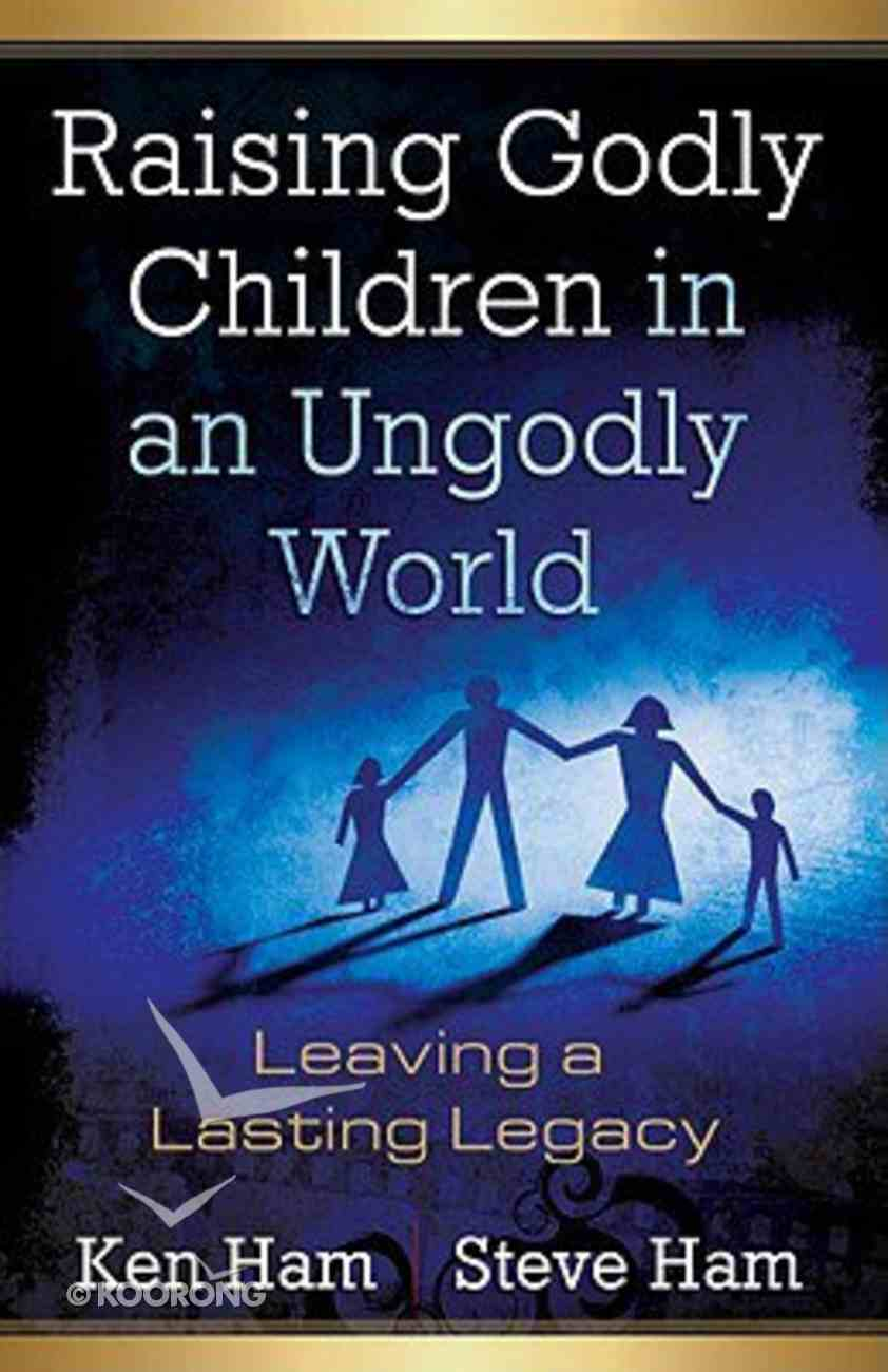 Raising Godly Children in An Ungodly World Paperback