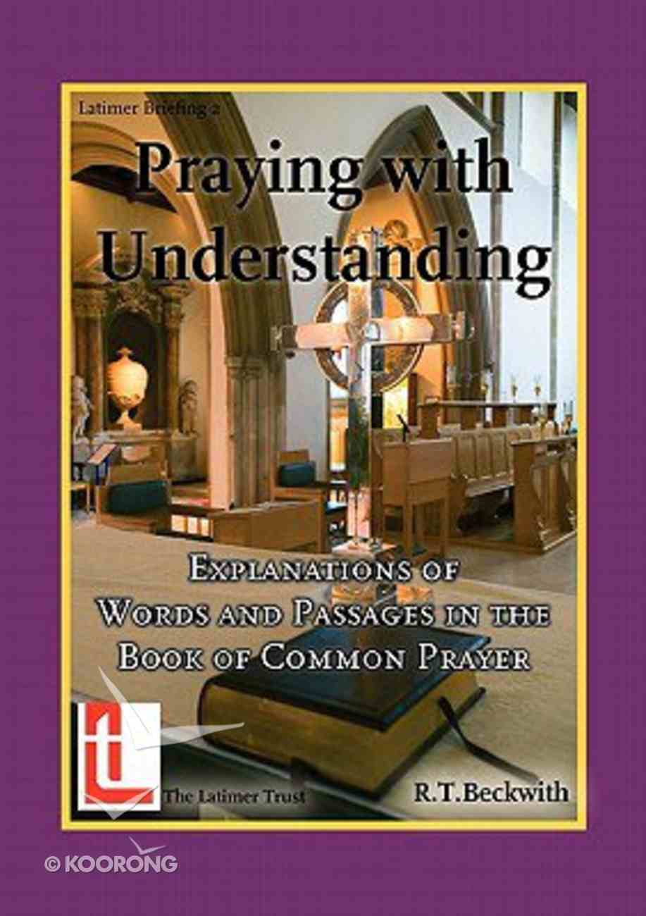Praying With Understanding: Explanations of Words and Passages in the Book of Common Prayer Paperback