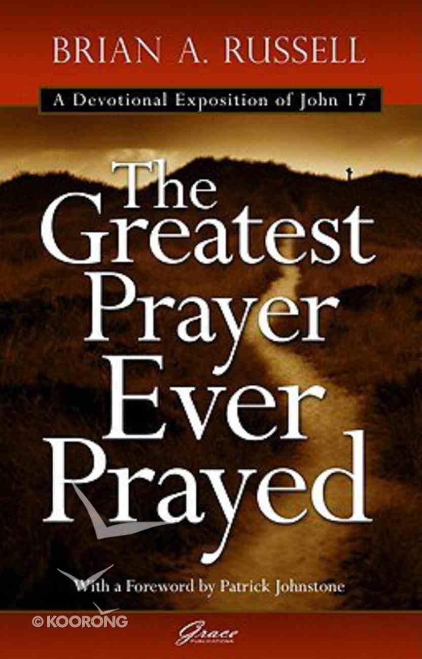 The Greatest Prayer Ever Prayed Paperback