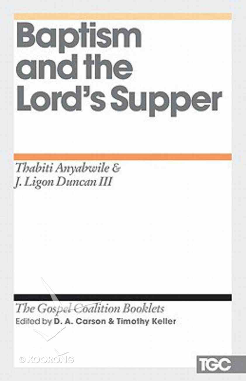 Baptism and the Lord's Supper (Gospel Coalition Booklets Series) Booklet