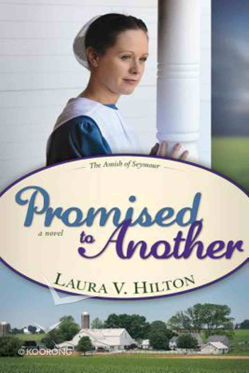 Promised to Another (#03 in The Amish Of Seymour County Series) Paperback