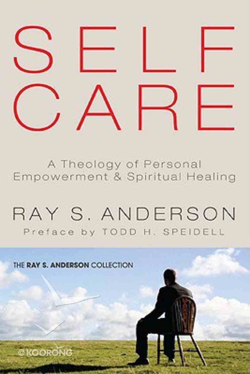 Self-Care: A Theology of Personal Empowerment and Spiritual Healing Paperback