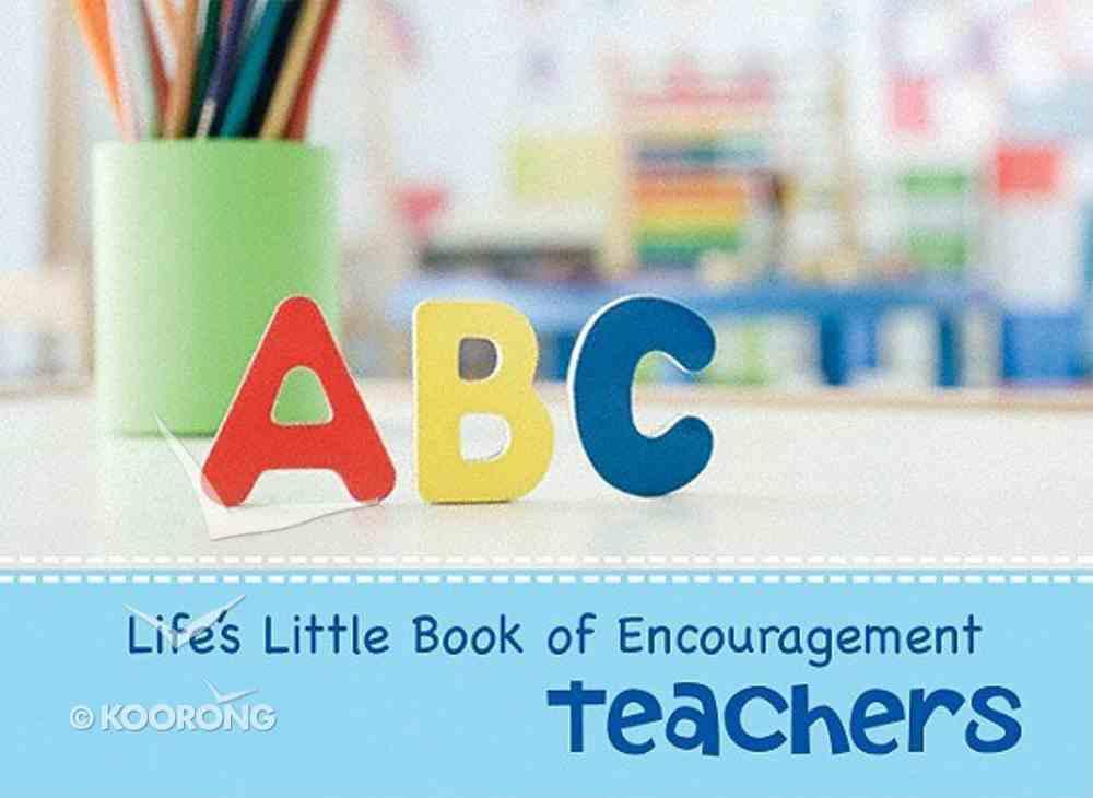 Life's Little Book of Encouragement For Teachers Hardback