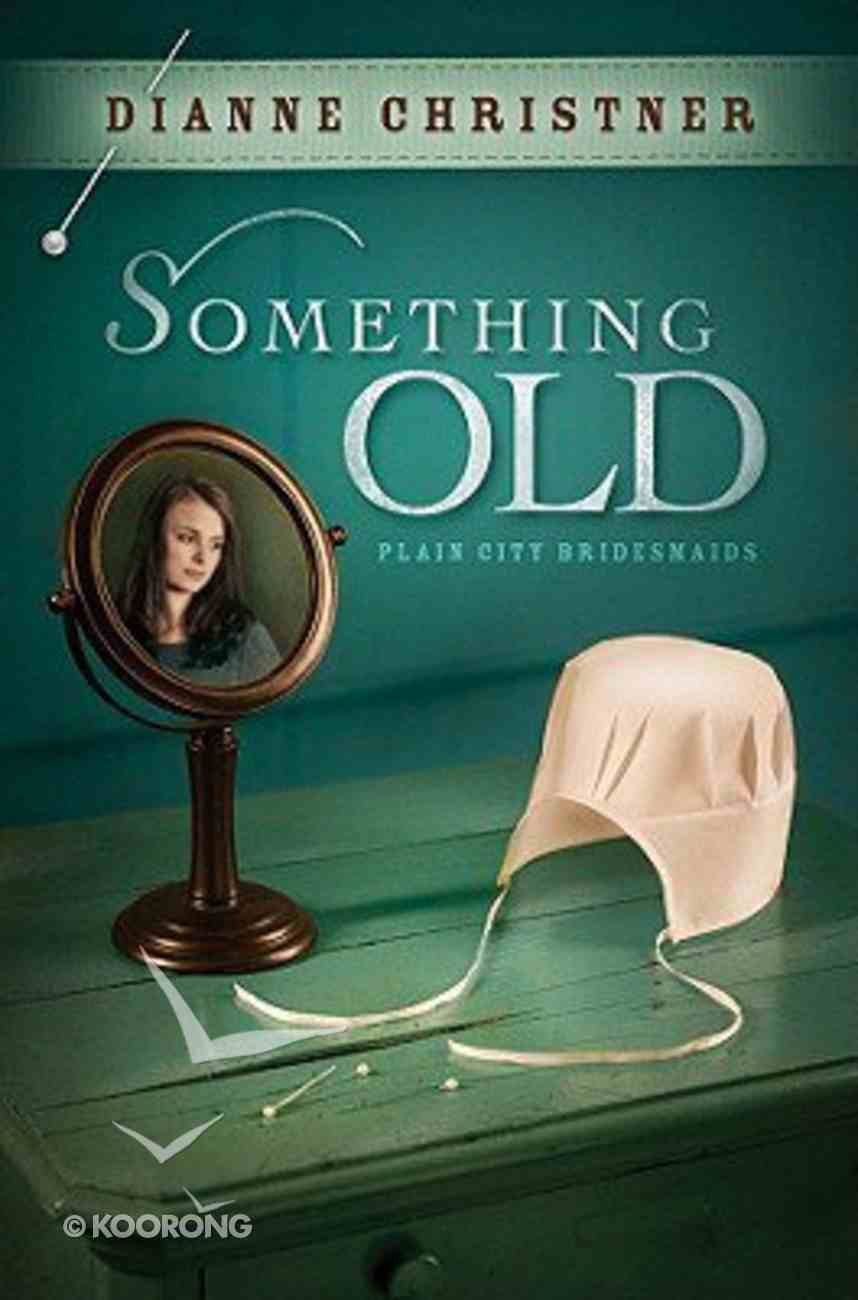 Something Old (#01 in Plain City Bridemaids Series) Paperback