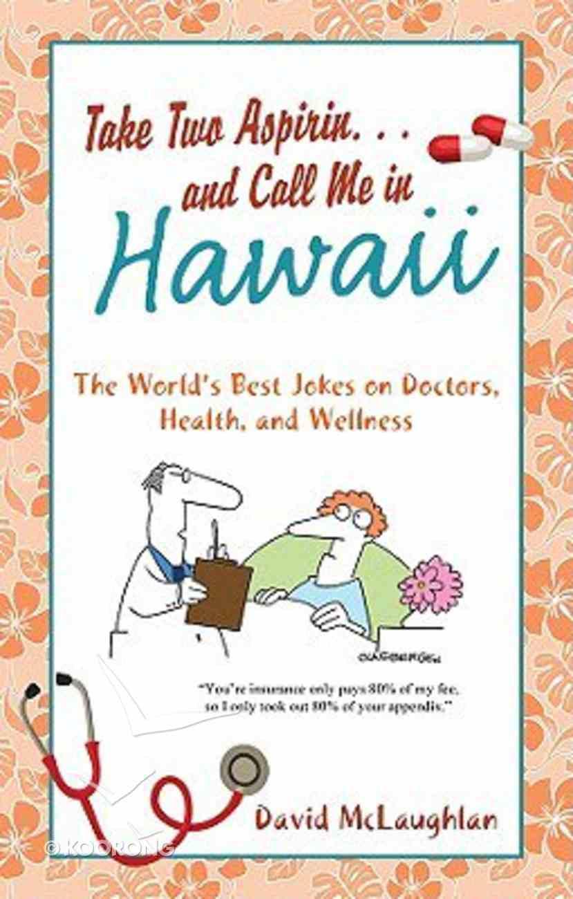 Take Two Aspirin...And Call Me in Hawaii Mass Market