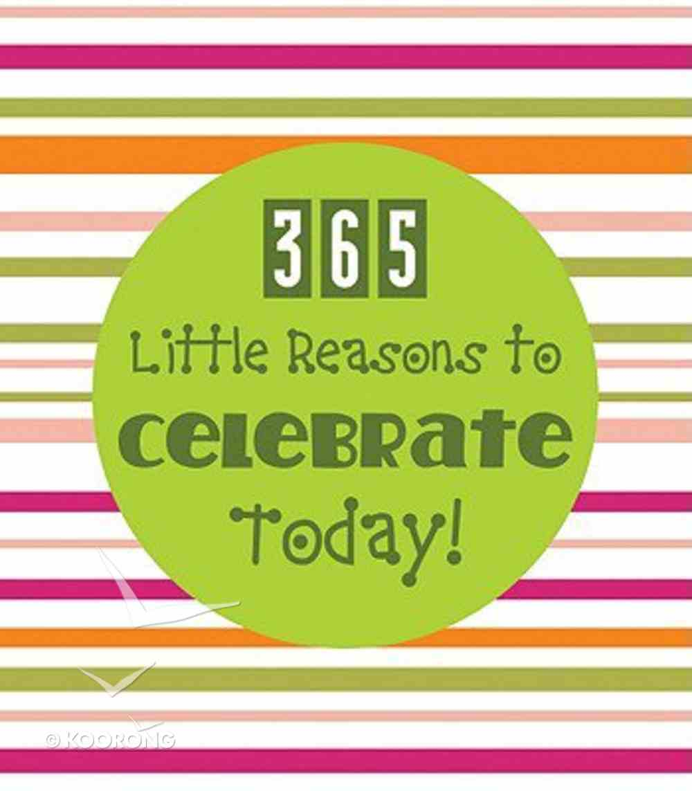 365 Little Reasons to Celebrate Today! Paperback