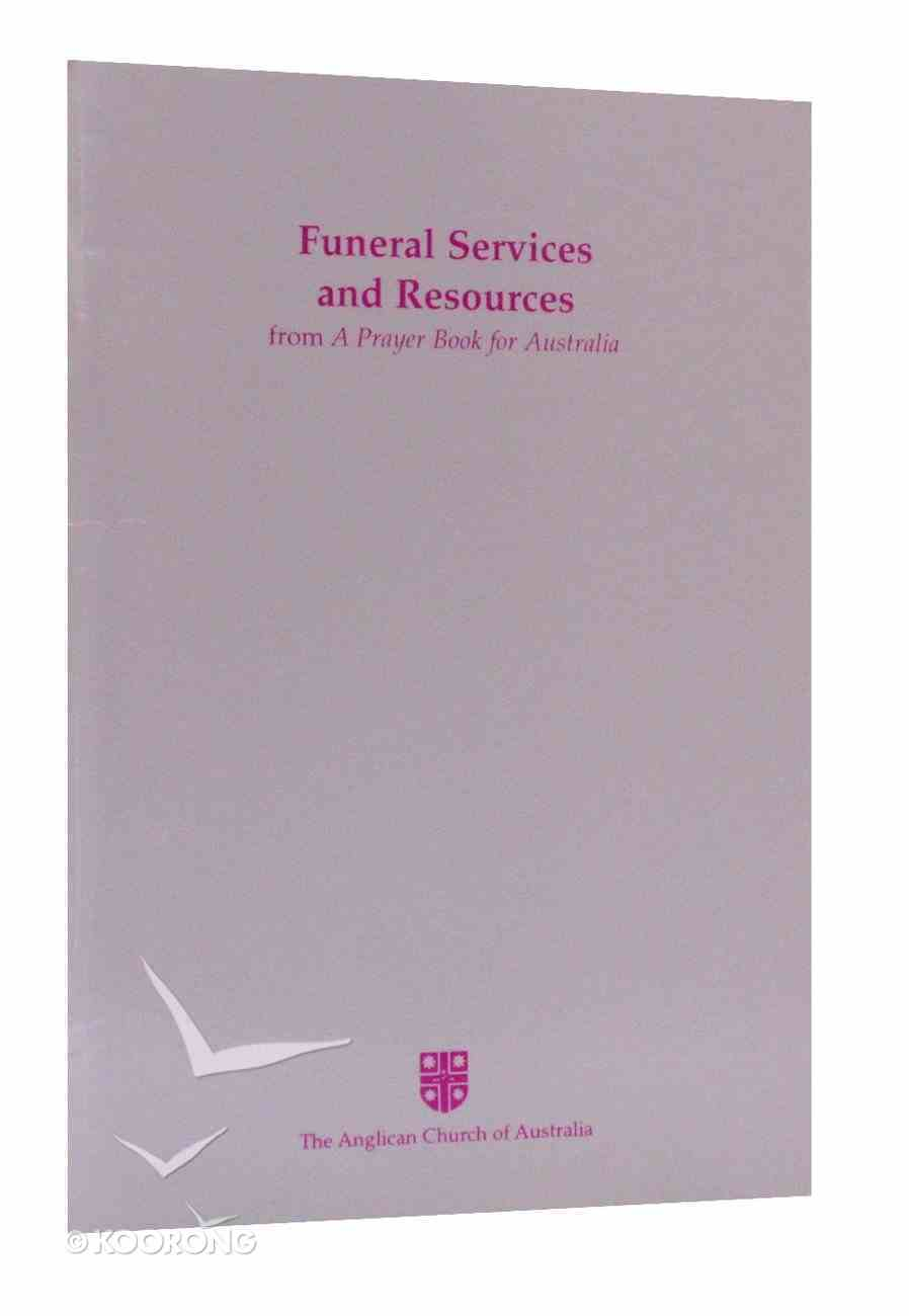 Funeral Services and Resources (Anglican Prayer Book For Australia Series) Paperback