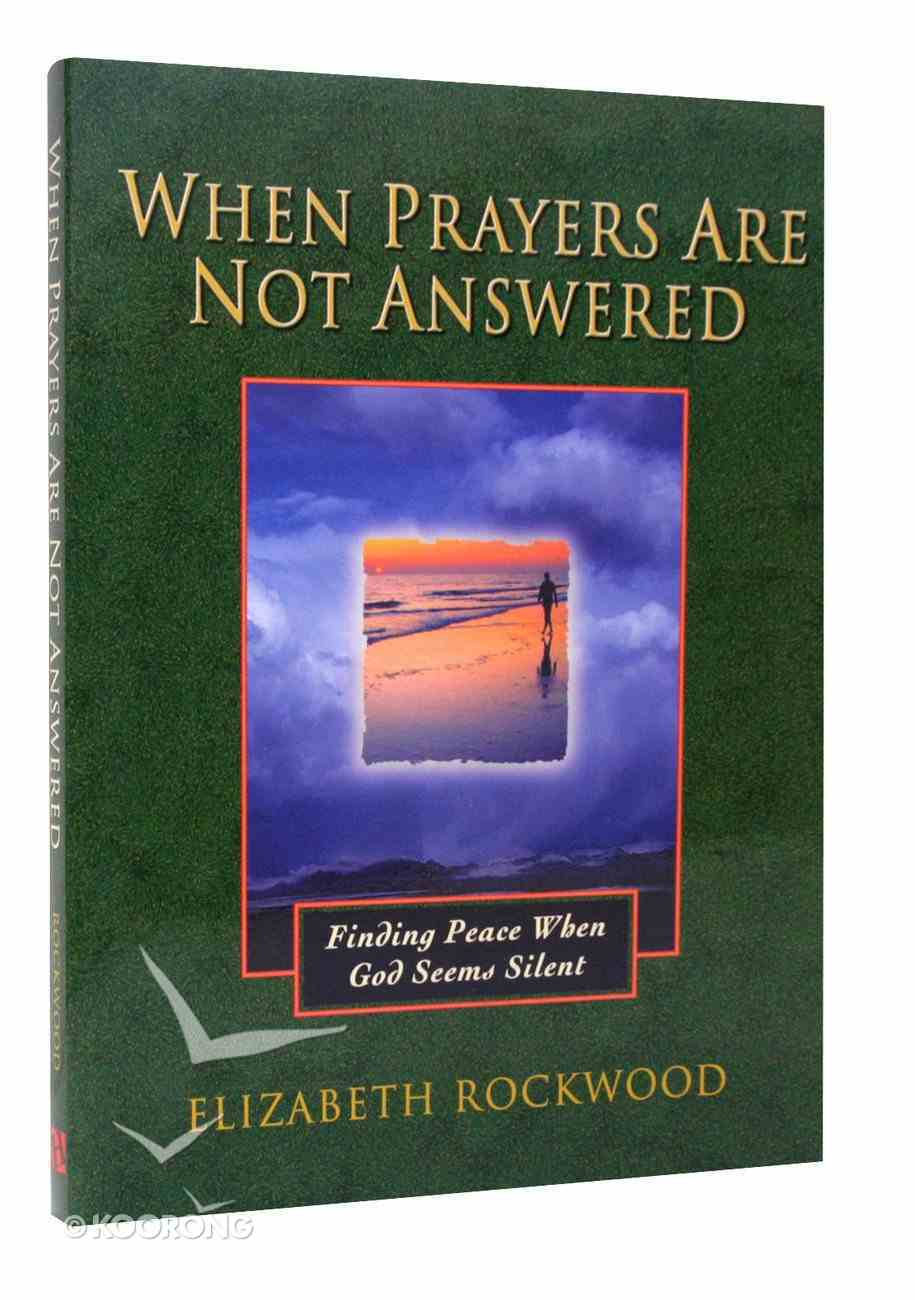 When Prayers Are Not Answered: Finding Peace When God Seems Silent Paperback