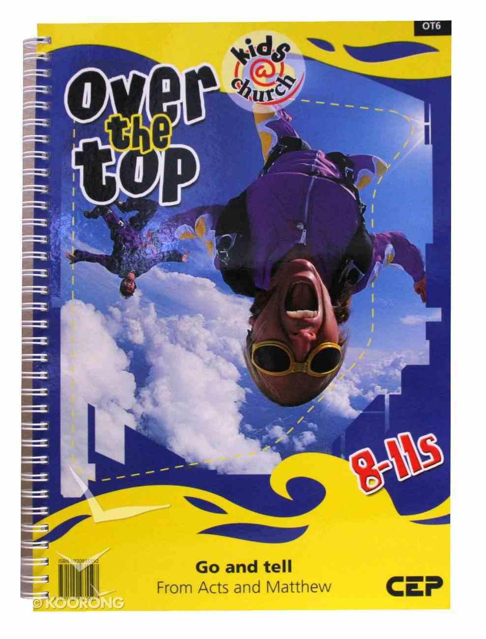 Kids@Church 06: Ot6 Ages 8-11 Teacher's Manual (Over the Top) (Kids@church Curriculum Series) Spiral