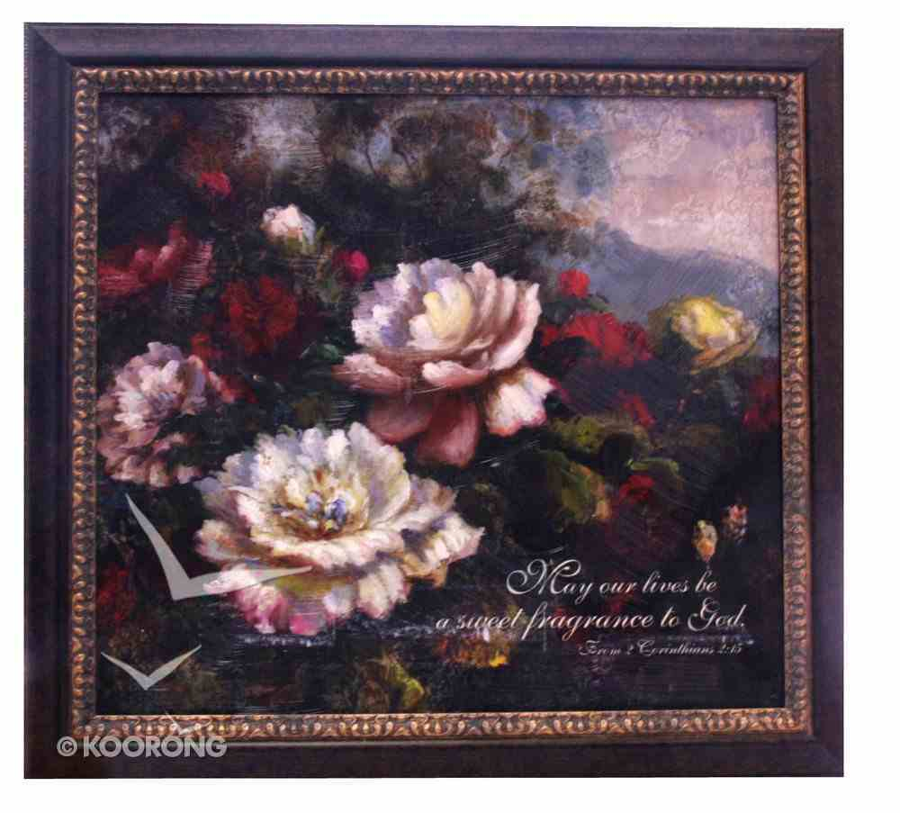 Framed Plaque: May Our Lives Be a Sweet Fragrance Plaque