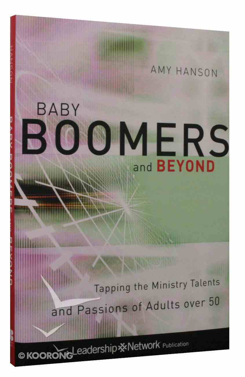 Baby Boomers and Beyond: Trapping the Ministry Talents and Passions of Adults Over 50 Hardback