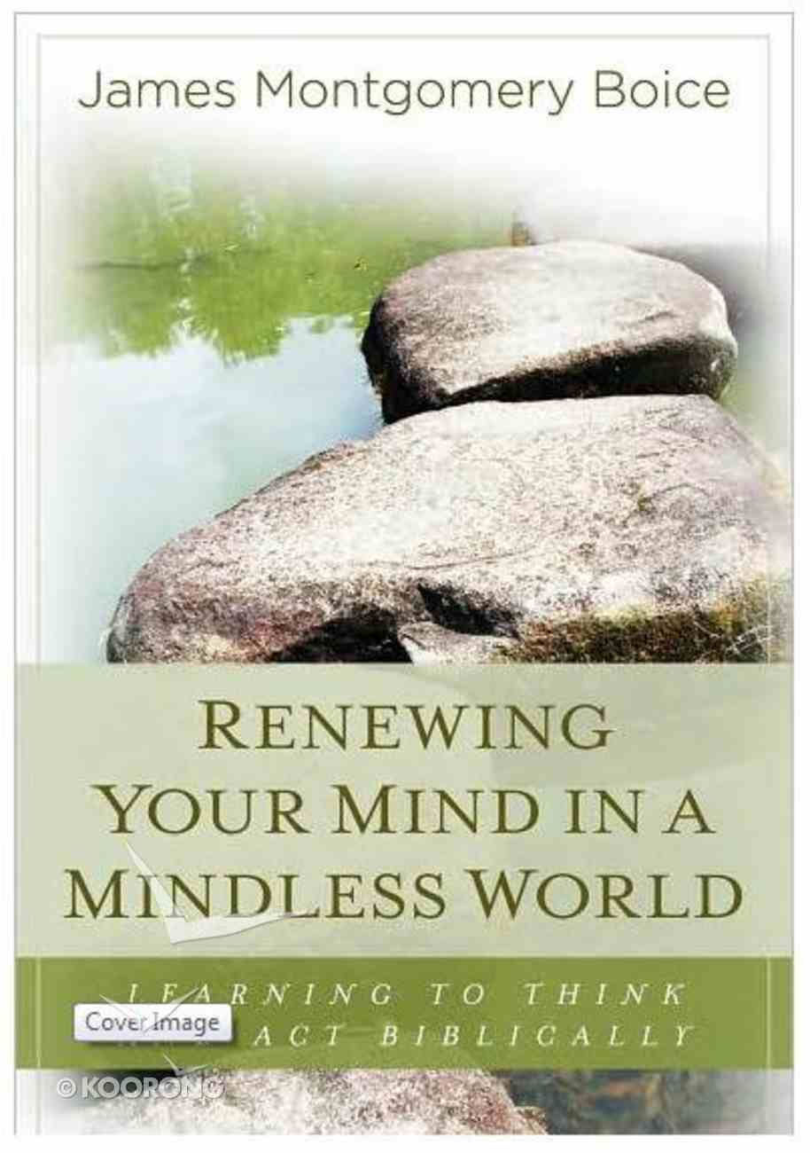 Renewing Your Mind in a Mindless World Paperback