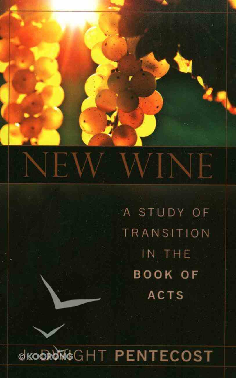 New Wine: A Study of Transition in the Book of Acts Paperback