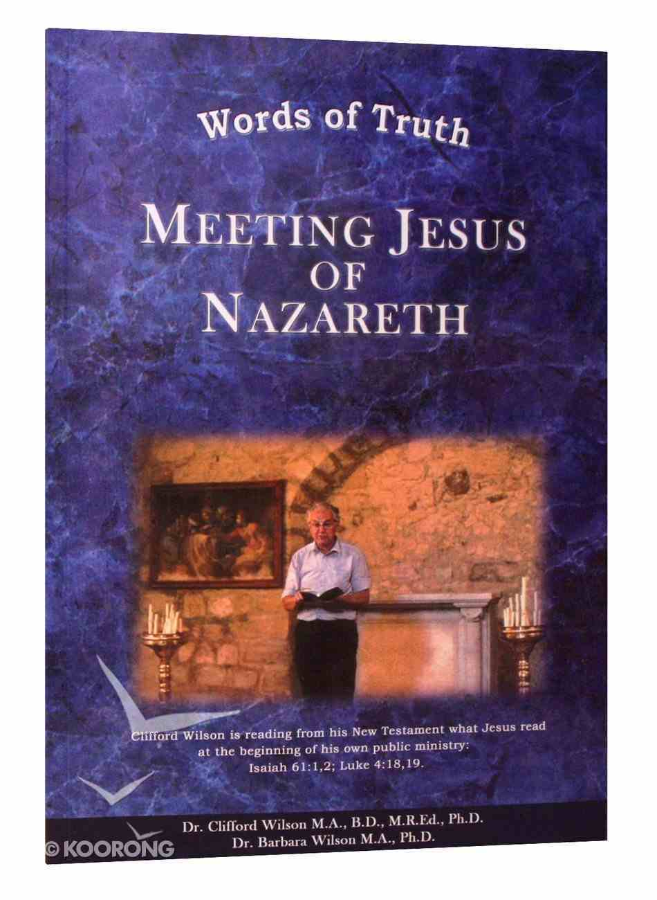 Meeting Jesus of Nazareth (Words Of Truth Series) Paperback