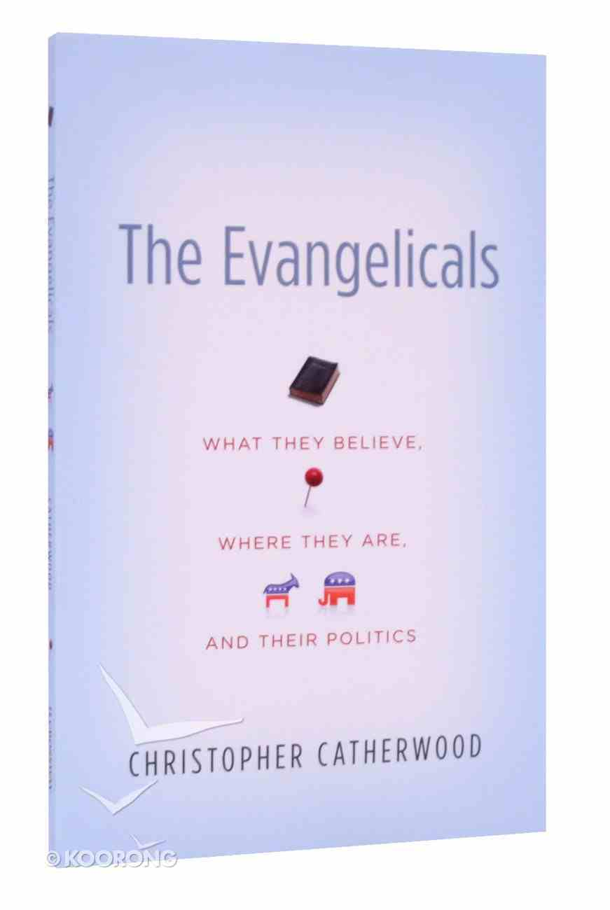 The Evangelicals: What They Believe, Where They Are, and Their Politics Paperback