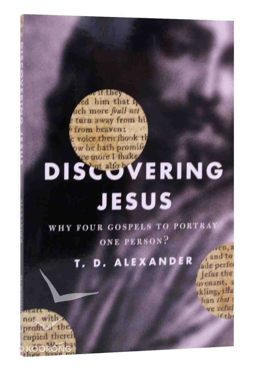 Discovering Jesus: Why Four Gospels to Portray One Person? Paperback