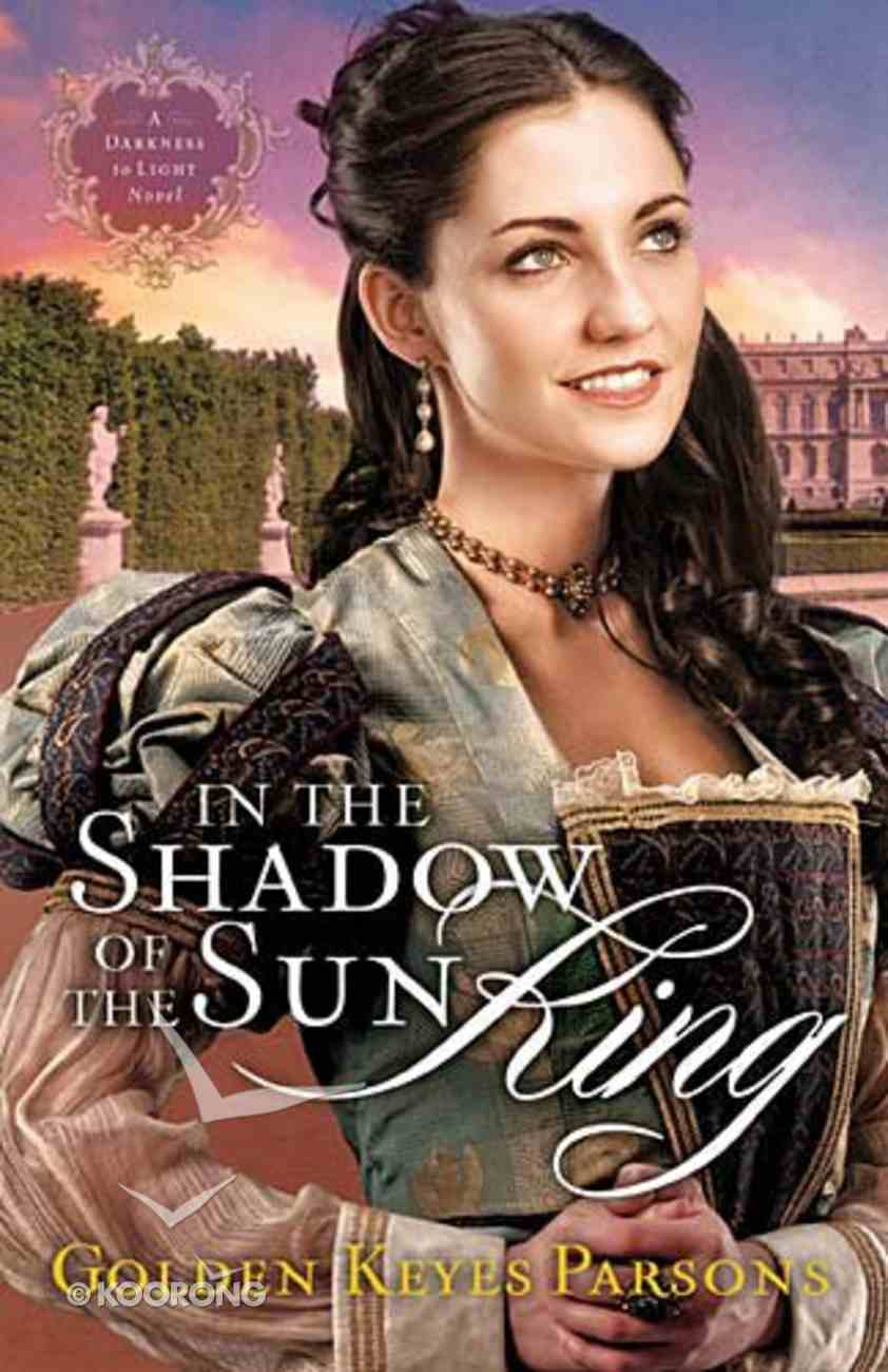 In the Shadow of the Sun King (#01 in Darkness To Light Series) Paperback