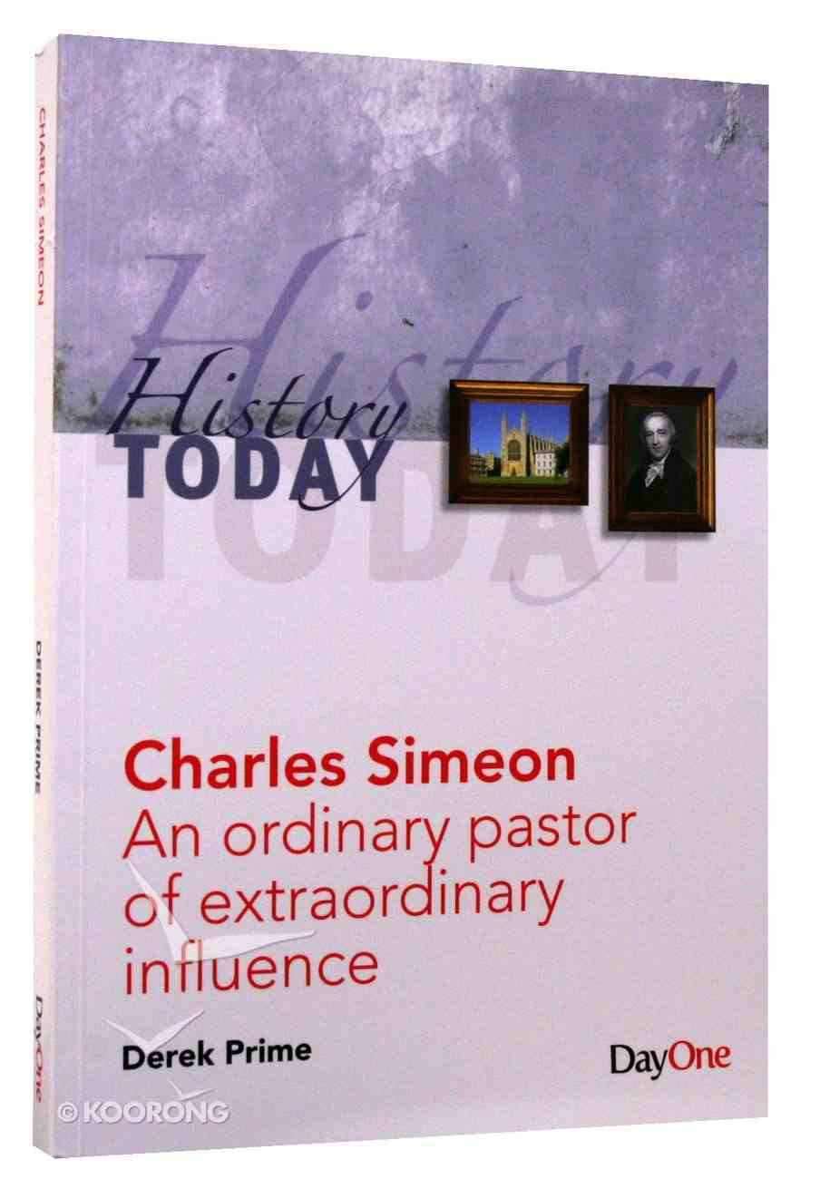 Charles Simeon: An Ordinary Pastor of Extraordinary Influence (History Today (Dayone) Series) Paperback
